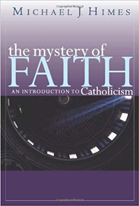 Himes, Michael J. / The Mystery of Faith: An Introduction to Catholicism (Large Paperback)