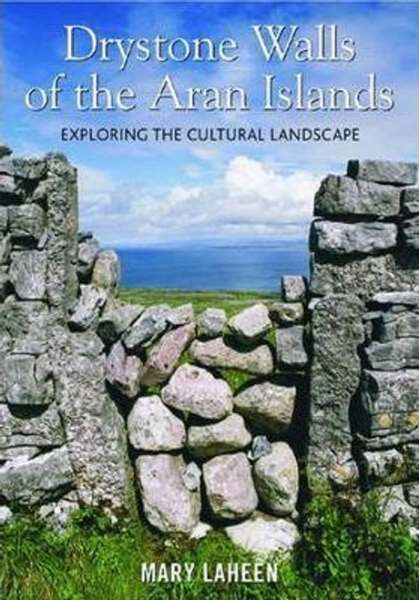 Laheen, Mary - Drystone Walls of the Aran Islands: Exploring the Cultural Landscape - PB - 2010