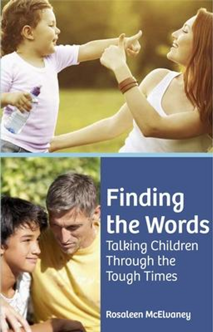 McElvaney, Rosaleen / Finding the Words : Talking Children Through the Tough Times (Large Paperback)