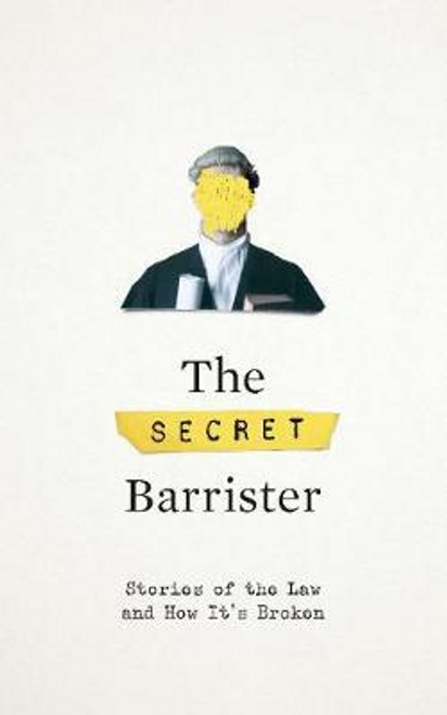 The Secret Barrister : Stories of the Law and How It's Broken (Large Paperback)