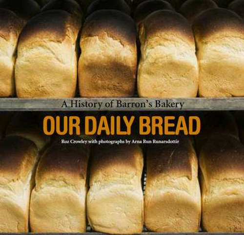 Crowley, Roz - Our Daily Bread : A History of Barron's Bakery Cappoquin -