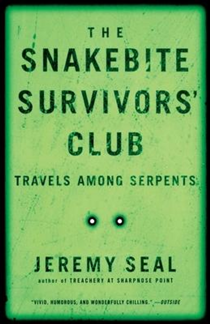 Seal, Jeremy / The Snakebite Survivors' Club : Travels Among Serpents
