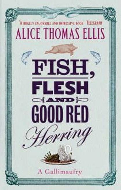 Ellis, Alice Thomas / Fish, Flesh And Good Red Herring