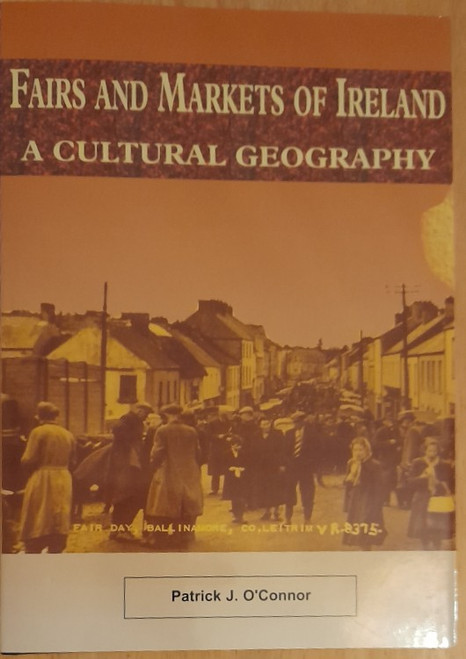 O'Connor, Patrick J - Fairs and Markets of Ireland : A Cultural Geography - HB 2003