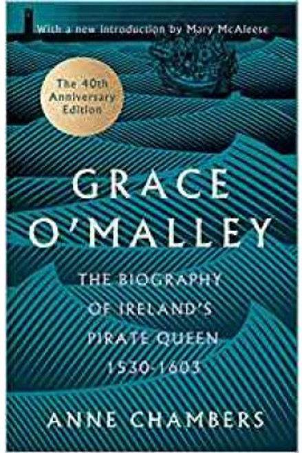 Chambers, Anne - Grace O'Malley : The Biography of Ireland's Pirate Queen : 1530 - 1603 - HB  ( 40th Anniversary Edition)