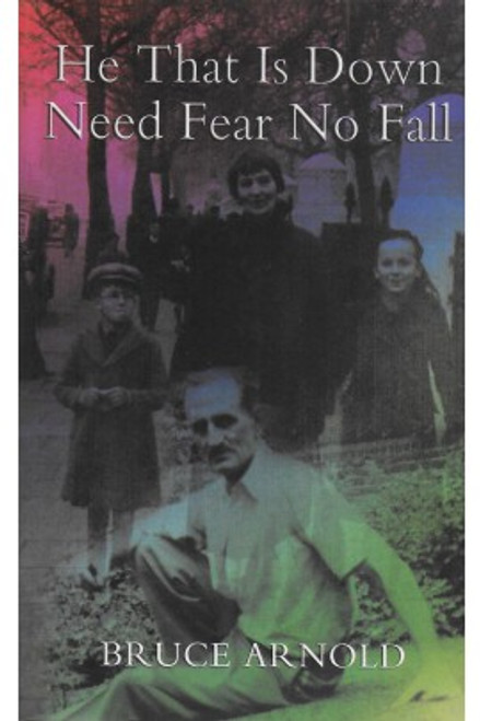 Arnold, Bruce - He That is Down Need Fear No Fall - PB - 2008 - BRAND NEW
