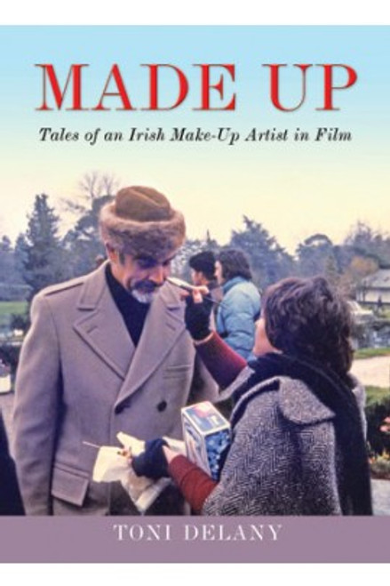 Delany, Toni - Made-Up : Tales of an Irish Make-Up Artist in Film - PB - BRAND NEW