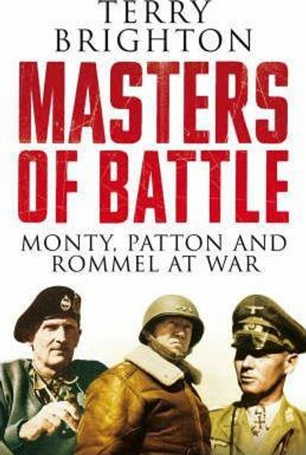 Brighton, Terry / Masters of Battle : Monty, Patton and Rommel at War (Hardback)