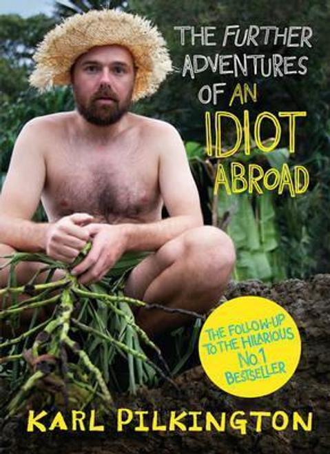 Pilkington, Karl / The Further Adventures of An Idiot Abroad (Hardback)