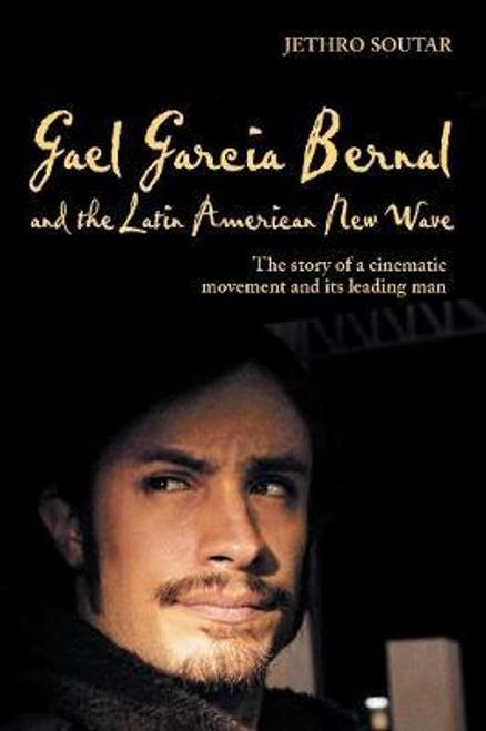 Soutar, Jethro / Gael Garcia Bernal and the Latin American New Wave (Hardback)