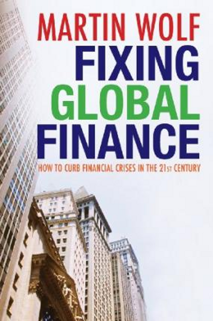 Wolf, Martin / Fixing Global Finance (Hardback)