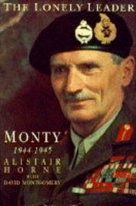 Horne, Alistair / The Lonely Leader : Monty, 1944-45 (Hardback)