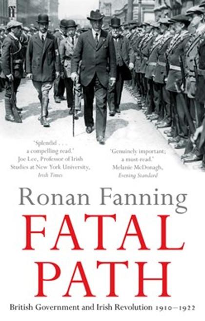 Fanning, Ronan - Fatal Path : British Government and Irish Revolution 1910-1922 - PB - BRAND NEW - 2013