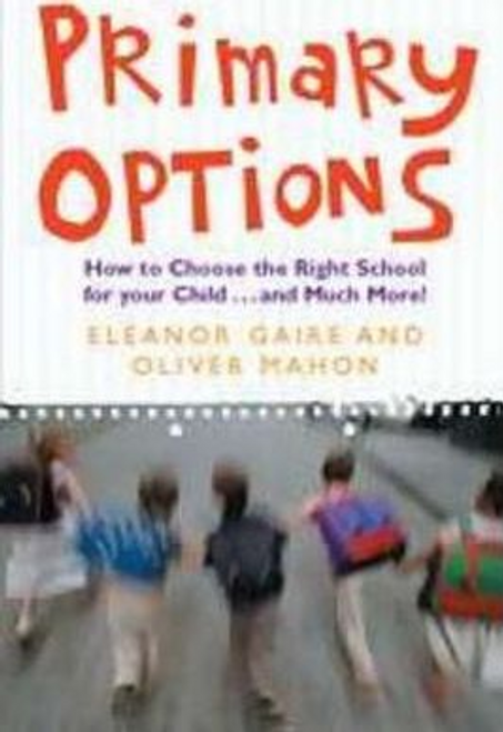 Gaire, Eleanor / Primary Options : How to Choose the Right School for Your Child... and Much More! (Large Paperback)