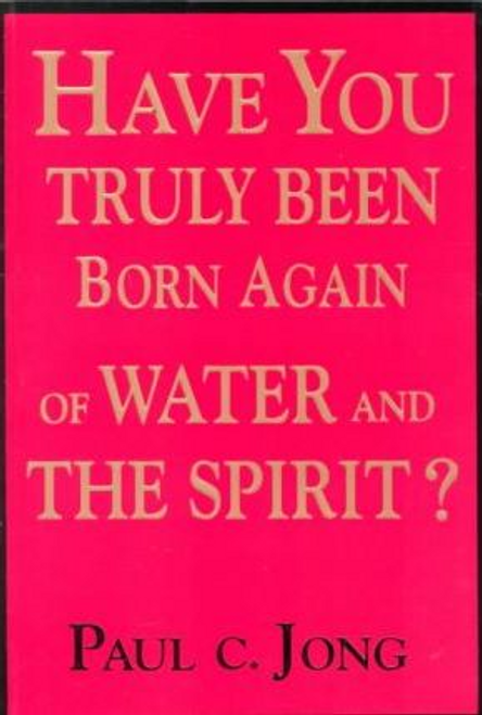 Jong, Paul C. / Have You Truly Been Born Again of Water and the Spirit? (Large Paperback)