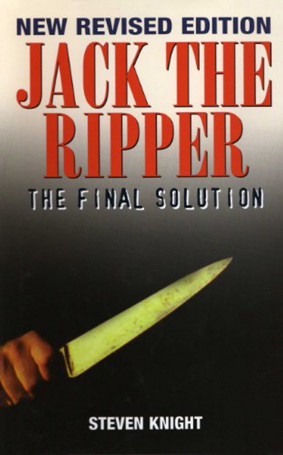 Knight, Steven / Jack the Ripper: The Final Solution (Hardback)