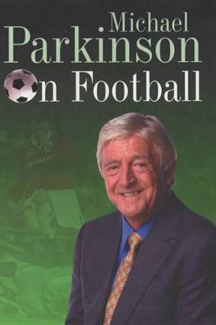 Parkinson, Michael / Michael Parkinson on Football (Hardback)
