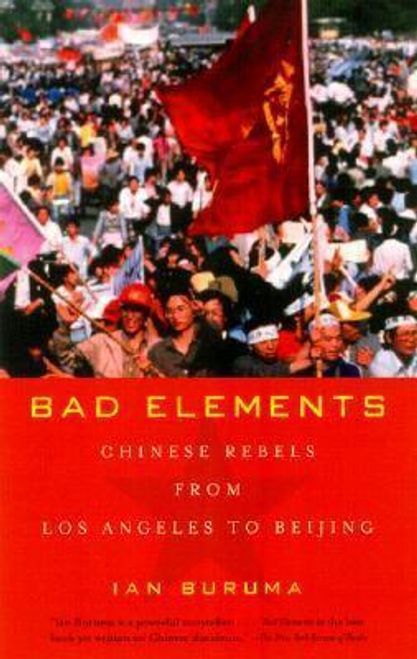 Buruma, Ian / Bad Elements : Chinese Rebels from Los Angeles to Beijing (Large Paperback)