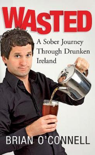 OConnell, Brian / Wasted : A Sober Journey Through Drunken Ireland (Large Paperback)
