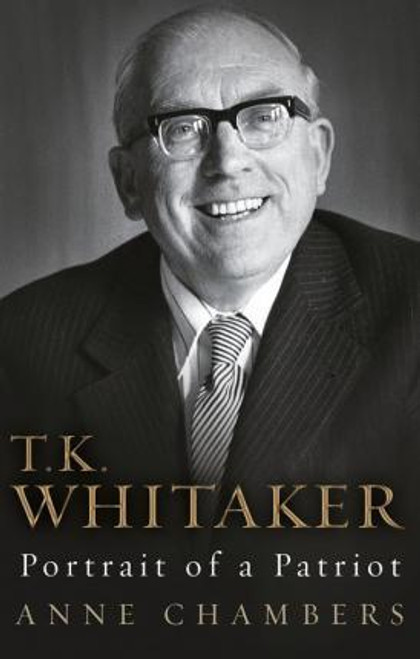 Chambers, Anne - T.K. Whitaker: Portrait of a Patriot - HB - Biography