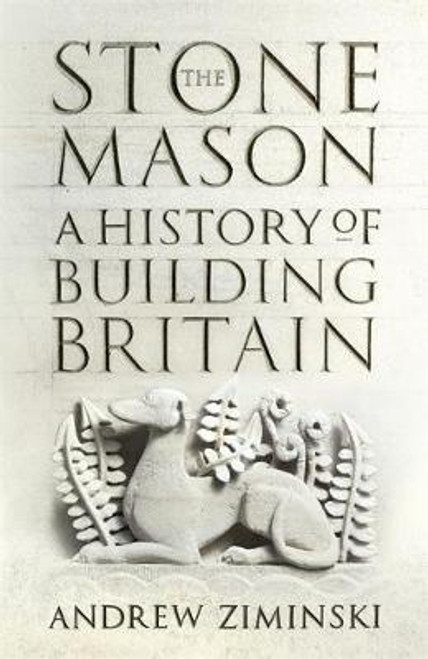 Ziminski, Andrew - The Stonemason - A History of Building Britain - HB - 2020