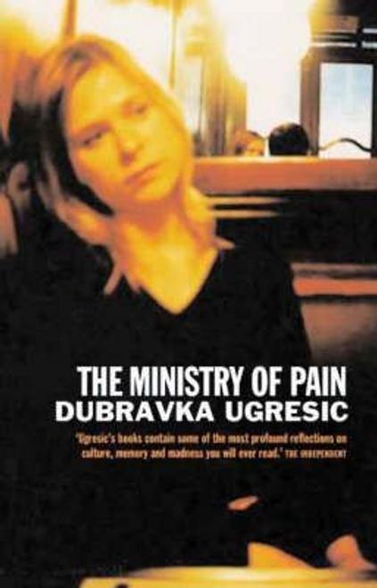 Ugresic, Dubravka / The Ministry of Pain (Large Paperback)