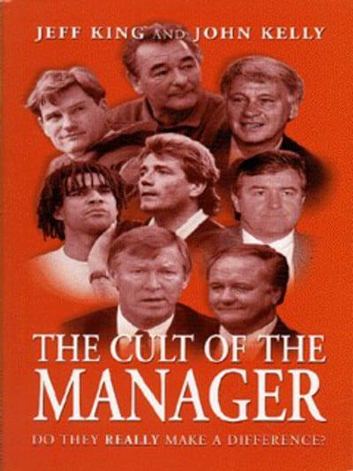King, Jeff / The Cult of the Manager Do They Really Make a Difference?