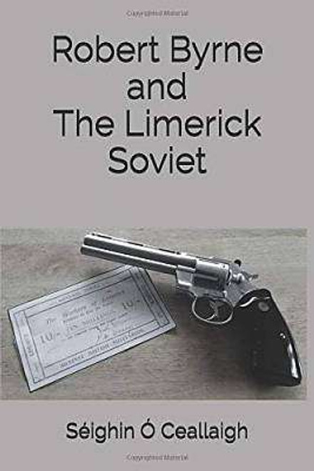 Ó Ceallaigh, Seighín - Robert Byrne and the Limerick Soviet - SIGNED PB