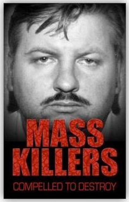 Wallace, Bill / Mass Killers : Compelled to Destroy