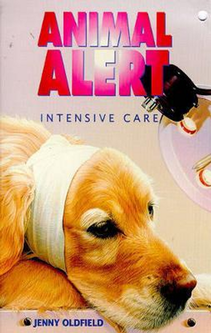 Oldfield, Jenny / Animal Alert 1 Intensive Care
