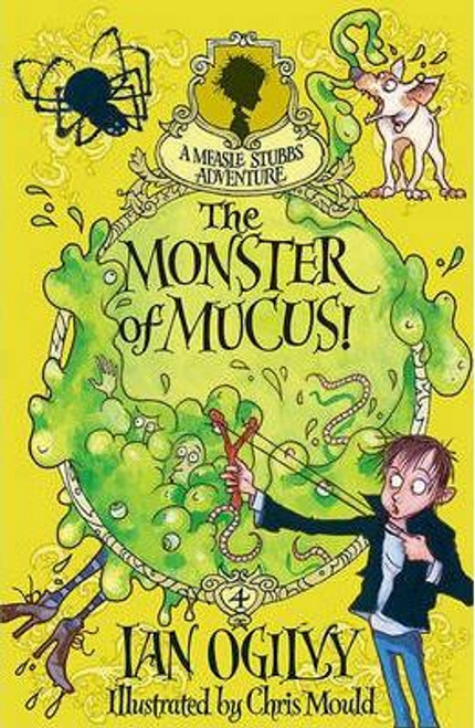 Ogilvy, Ian / The Monster of Mucus!