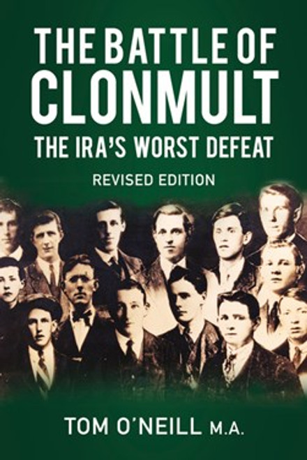 O'Neill, Tom - The Battle of Clonmult : The IRA'S Worst Defeat - 1921 - Revised Edition  2019 - BRAND NEW