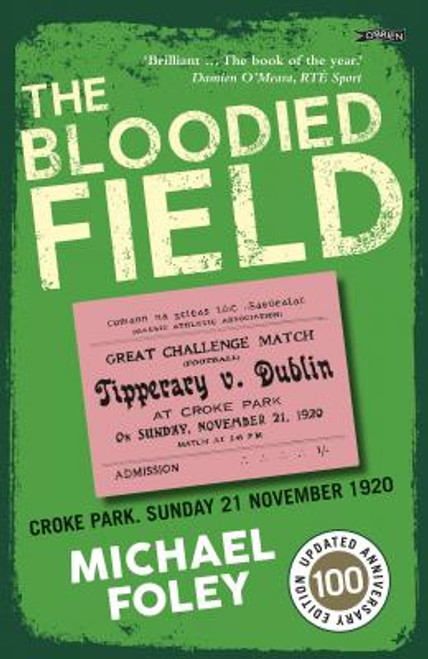 Foley, Michael - The Bloodied Field : Croke Park, Sunday 21 November 1920 - BRAND NEW - Bloody Sunday