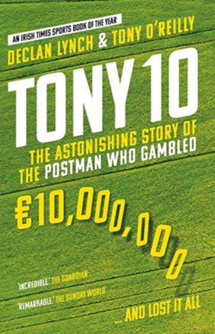 Lynch, Declan & O'Reilly, Tony - Tony 10 : (The Astonishing Story of the Postman Who Gambled €10,000,000... and lost ) - PB - BRAND NEW