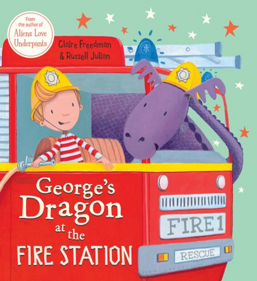 Freedman, Claire / George's Dragon at the Fire Station (Children's Picture Book)