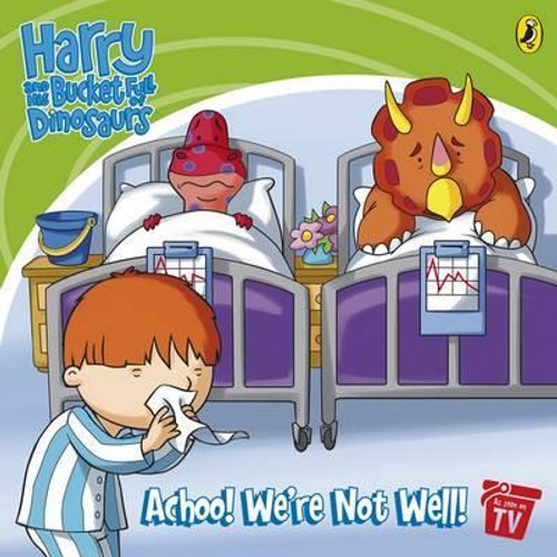 Harry and His Bucket Full of Dinosaurs: Achoo! We're Not Well! (Children's Picture Book)
