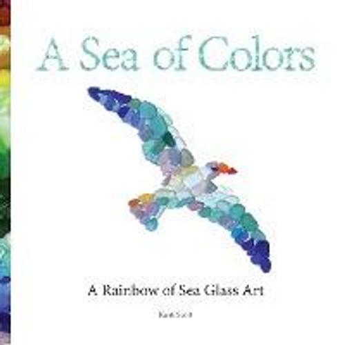 Scott, Kirsti / A Sea of Colors : A Rainbow of Sea Glass Art (Children's Picture Book)