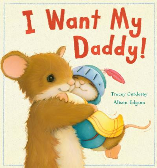 Corderoy, Tracey / I Want My Daddy! (Children's Picture Book)