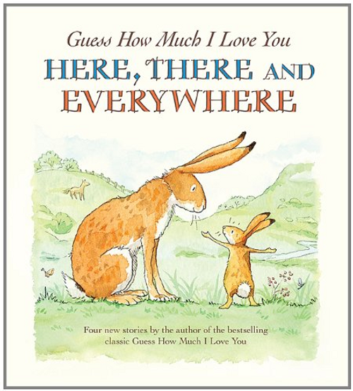 McBratney, Sam /  Here There and Everywhere ( Guess How Much I Love You) (Children's Picture Book)