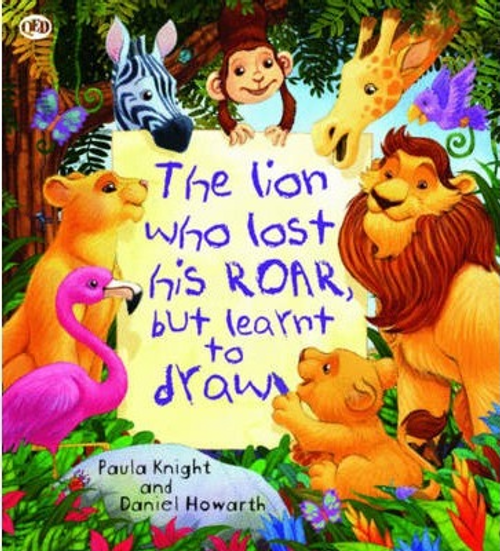 Knight, Paula / The Lion Who Lost His Roar but Learnt to Draw (Children's Picture Book)