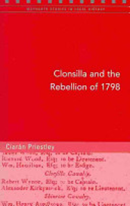 Priestley, Ciarán - Clonsilla and the Rebellion of 1798 - PB - Maynooth Studies in Local History Series -