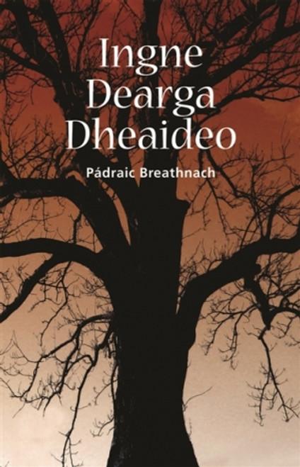 Breathnach, Pádraic - Ingne Dearga Dheaideo - PB - As Gaeilge - Sínithe - 2005