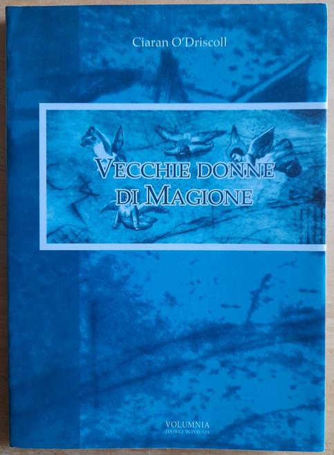 Ó Driscoll, Ciarán - Vecchie Donne di Magione ( Dual Language Edition - English & Italian ) SIGNED & DEDICATED - Translated by Rita Castigli