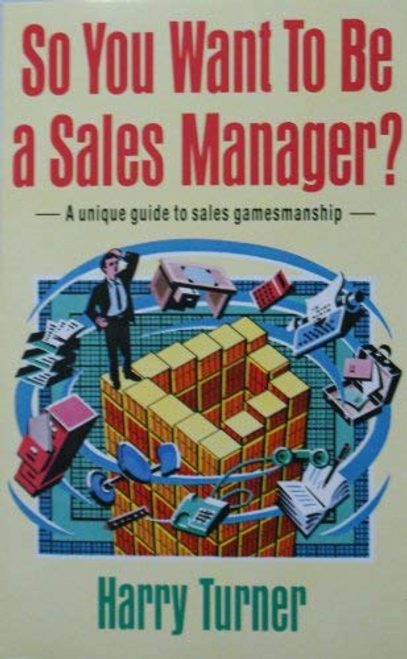 Turner, Harry / So You Want to Be a Sales Manager?