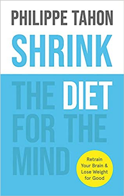Tahon, Philippe / Shrink: The diet for the mind