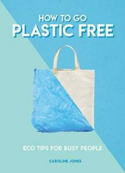 Jones, Caroline / How To Go Plastic Free
