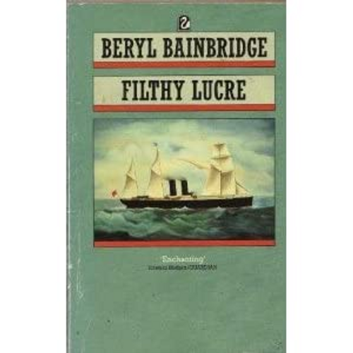 Bainbridge, Beryl / Filthy Lucre