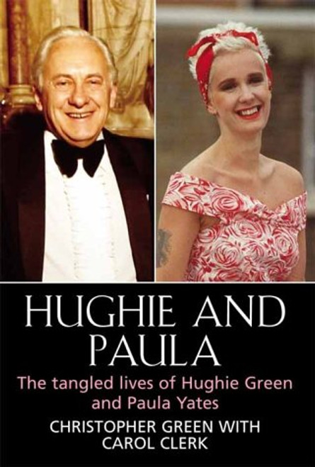 Green, Christopher & Clerk, Carol - Hughie and Paula : The Tangled Lives of Hughie Green and Paula Yates - HB - 2003