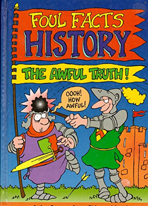 Grayson, Amber / Foul Facts History: The Awful Truth! (Children's Coffee Table)