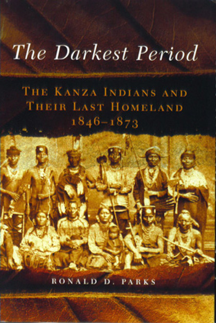 The Darkest Period: The Kanza Indians and Their Last Homeland, 1846-1873